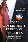 Local Government Election Practices: A Handbook for Public Officials and Citizens