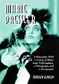 Marie Dressler: A Biography; With a Listing of Major Stage Performances, a Filmography and a Discography