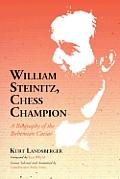 William Steinitz, Chess Champion: A Biography of the Bohemian Caesar