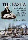 Pasha How Mehemet Ali Defied the West 1839 1841