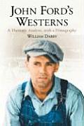 John Fords Westerns: A Thematic Analysis, with a Filmography