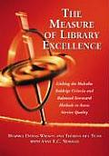 The Measure of Library Excellence: Linking the Malcolm Baldrige Criteria and Balanced Scorecard Methods to Assess Service Quality