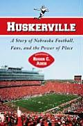 Huskerville: A Story of Nebraska Football, Fans, and the Power of Place