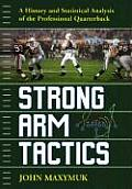 Strong Arm Tactics: A History and Statistical Analysis of the Professional Quarterback