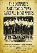 The Complete New York Clipper Baseball Biographies: More Than 800 Sketches of Players, Managers, Owners, Umpires, Reporters and Others, 1859-1903