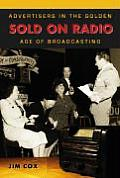 Sold on Radio Advertisers in the Golden Age of Broadcasting