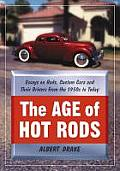 The Age of Hot Rods: Essays on Rods, Custom Cars and Their Drivers from the 1950s to Today