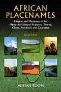 African Placenames: Origins and Meanings of the Names for Natural Features, Towns, Cities, Provinces and Countries, 2D Ed.