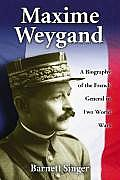 Maxime Weygand: A Biography of the French General in Two World Wars