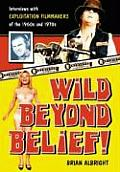 Wild Beyond Belief!: Interviews with Exploitation Filmmakers of the 1960s and 1970s