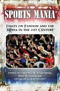 Sports Mania: Essays on Fandom and the Media in the 21ST Century (08 Edition)