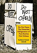 Do Not Open: The Discarded Refrigerators of Post-Katrina New Orleans