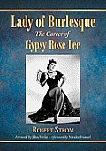 Lady of Burlesque: The Career of Gypsy Rose Lee