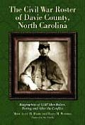 The Civil War Roster of Davie County, North Carolina: Biographies of 1,147 Men Before, During and After the Conflict