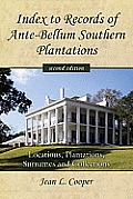 Index to Records of Ante-Bellum Southern Plantations: Locations, Plantations, Surnames and Collections