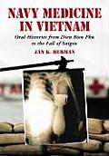 Navy Medicine in Vietnam: Oral Histories from Dien Bien Phu to the Fall of Saigon