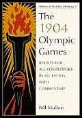 The 1904 Olympic Games: Results for All Competitors in All Events, with Commentary
