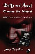 Buffy and Angel Conquer the Internet: Essays on Online Fandom