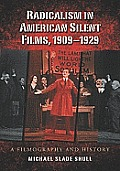 Radicalism in American Silent Films, 1909-1929: A Filmography and History