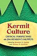 Kermit Culture: Critical Perspectives on Jim Henson's Muppets