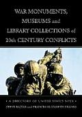 War Monuments, Museums and Library Collections of 20th Century Conflicts: A Directory of United States Sites