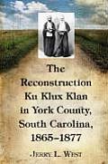 The Reconstruction Ku Klux Klan in York County, South Carolina, 1865-1877