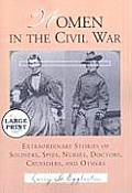 Women in the Civil War: Extraordinary Stories of Soldiers, Spies, Nurses, Doctors, Crusaders, and Others [Large Print] (Large Print)