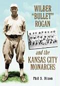 Wilber Bullet Rogan and the Kansas City Monarchs