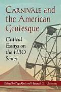 Carnivale and the American Grotesque: Critical Essays on the HBO Series