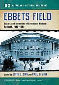 Ebbets Field: Essays and Memories of Brooklyn's Historic Ballpark, 1913-1960