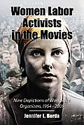 Women Labor Activists in the Movies: Nine Depictions of Workplace Organizers, 1954-2005