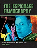 The Espionage Filmography: United States Releases, 1898 Through 1999