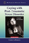 Coping with Post-Traumatic Stress Disorder: A Guide for Families, 2D Ed. (McFarland Health Topics)