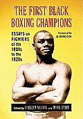 The First Black Boxing Champions: Essays on Fighters of the 1800s to the 1920s