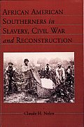 African American Southerners in Slavery, Civil War, and Reconstruction