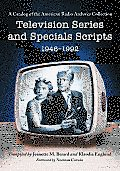 Television Series and Specials Scripts, 1946-1992: A Catalog of the American Radio Archives Collection