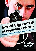 Serial Vigilantes of Paperback Fiction: An Encyclopedia from Able Team to Z-Comm