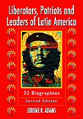 Liberators, Patriots, and Leaders of Latin America: 32 Biographies