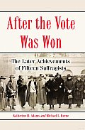 After the Vote Was Won: The Later Achievements of Fifteen Suffragists