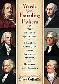 Words of the Founding Fathers: Selected Quotations of Franklin, Washington, Adams, Jefferson, Madison and Hamilton, with Sources