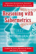 Reasoning with Sabermetrics: Applying Statistical Science to Baseball's Tough Questions