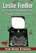 Leslie Fiedler: Critic, Provocateur, Pop Culture Guru