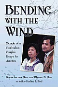 Bending with the Wind: Memoir of a Cambodian Couple's Escape to America