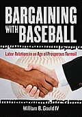 Bargaining with Baseball: Labor Relations in an Age of Prosperous Turmoil