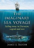 The Imaginary Sea Voyage: Sailing Away in Literature, Legend and Lore