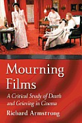 Mourning Films: A Critical Study of Loss and Grieving in Cinema Cover