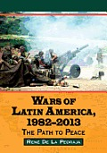 Wars of Latin America, 1982-2013: The Path to Peace