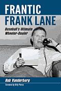 Frantic Frank Lane: Baseball's Ultimate Wheeler-Dealer