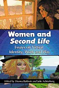 Women and Second Life: Essays on Virtual Identity, Work and Play