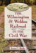The Wilmington & Weldon Railroad Company in the Civil War